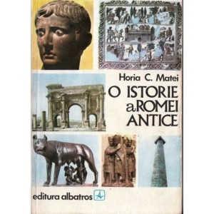 O ISTORIE A ROMEI ANTICE de HORIA C. MATEI