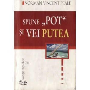 """SPUNE """"POT"""" SI VEI PUTEA de NORMAN VINCENT PEALE"""