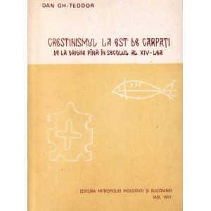 CRESTINISMUL LA EST DE CARPATI DE LA ORIGINI PANA IN SECOLUL AL XIV-LEA de DAN GH. TEODOR
