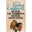 NEVER VICTORIOUS, NEVER DEFEATED de TAYLOR CALDWELL