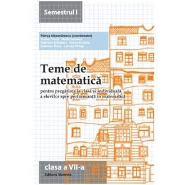 TEME DE MATEMATICA CLASA A VII A, SEMESTRUL I de PETRUS ALEXANDRESCU