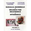 MANUALUL INGINERULUI DE MECANICA FINA MECATRONICA SI INTEGRONICA de GHEORGHE ION GHEORGHE VOLUMUL II