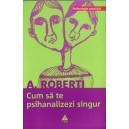 CUM SA TE PSIHANALIZEZI SINGUR de A. ROBERTI