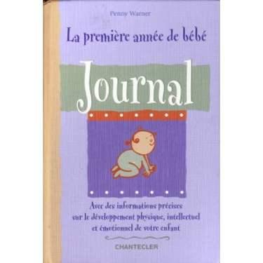LA PREMIERE ANEE DE BEBE. JOURNAL de PENNY WARNER (IN LIMBA FRANCEZA)
