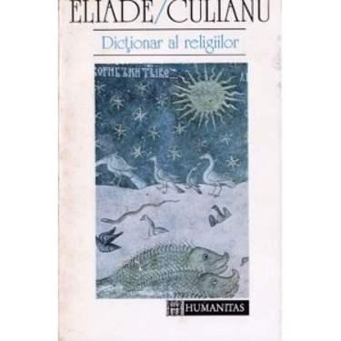 DICTIONAR AL RELIGIILOR de MIRCEA ELIADE si IOAN P. CULIANU