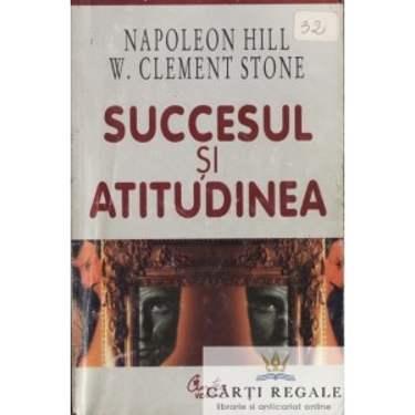 SUCCESUL SI ATITUDINEA de NAPOLEON HILL si W. CLEMENT STONE