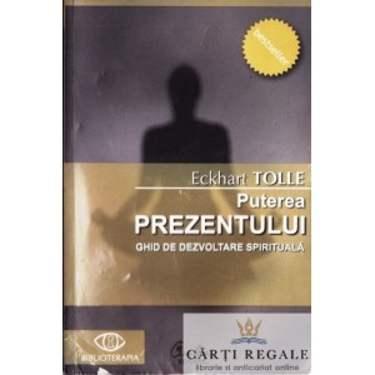 PUTEREA PREZENTULUI - GHID DE DEZVOLTARE PERSONALA de ECKHART TOLLE