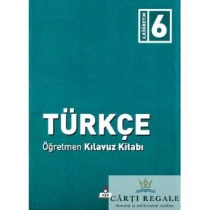 TURKCE 6 OGRETMEN KILAVUZ KITABI - MANUALUL PROFESORULUI LIMBA TURCA de ABDULLAH EROL