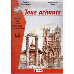 TOUS AZIMUTS. MANUAL DE LIMBA FRANCEZA CLASA A XII A de RODICA MLADINESCU