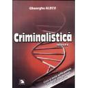 CRIMINALISTICA. CURS SI TESTE PENTRU STUDENTI, MASTERANZI, DOCTORANZI de GH. ALECU