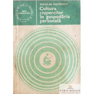 CULTURA CIUPERCILOR IN GOSPODARIA PERSONALA de NICOLAE MATEESCU