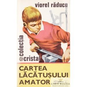 CARTEA LACATUSULUI AMATOR de VIOREL RADUCU