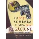 TU POTI SCHIMBA LUMEA PRIN RUGACIUNE de WESLEY L. DUEWEL