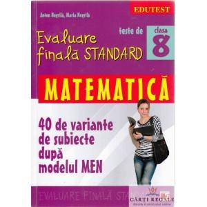 MATEMATICA. EVALUARE FINALA STANDARD CLASA A 8 A de ANTON NEGRILA