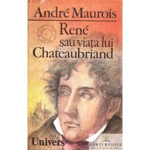 RENE SAU VIATA LUI CHATEAUBRIAND de ANDRE MAUROIS