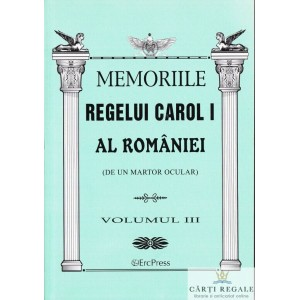 MEMORIILE REGELUI CAROL AL ROMANIEI VOLUMUL III