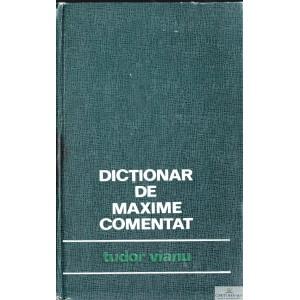 DICTIONAR DE MAXIME COMENTAT de TUDOR VIANU