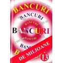 BANCURI DE MILIOANE VOLUMUL 13