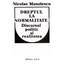 DREPTUL LA NORMALITATE. DISCURSUL POLITIC SI REALITATEA de NICOLAE MANOLESCU