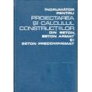 INDRUMATOR PENTRU PROIECTAREA SI CALCULUL CONSTRUCTIILOR DIN BETON, BETON ARMAT SI BETON PRECOMPRIMAT  de DAN DUMITRESCU