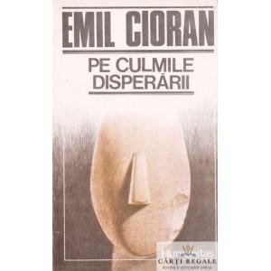 PE CULMILE DISPERARII de EMIL CIORAN