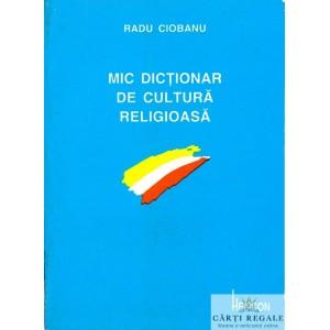 MIC DICTIONAR DE CULTURA RELIGIOASA de RADU CIOBANU