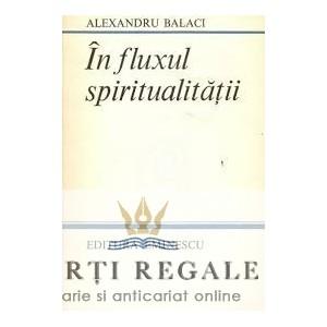 IN FLUXUL SPIRITUALITATII de ALEXANDRU BALACI