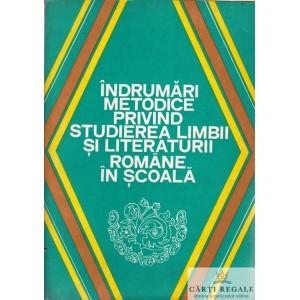 INDRUMARI METODICE PRIVIND STUDIEREA LIMBII SI LITERATURII ROMANE IN SCOALA  de ALEXANDRU BOJIN