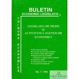 BULETIN ECONOMIC LEGISLATIV. LEGISLATIA DE MEDIU SI ACTIVITATEA AGENTILOR ECONOMICI NR. 7/1996