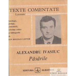 PASARILE de ALEXANDRU IVASIUC (TEXTE COMENTATE)