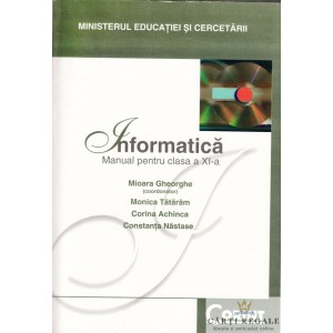 INFORMATICA. MANUAL PT CLASA A XI A de MIOARA GHEORHE