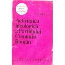 ACTIVITATEA IDEOLOGICA A PARTIDULUI COMUNIST ROMAN de RADU PANTAZI
