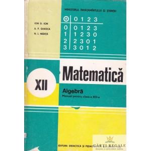 MATEMATICA. ALGEBRA. MANUAL PT CLASA A XII A de ION D. ION