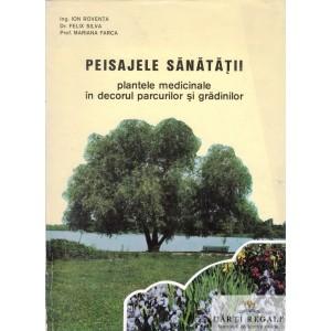 PEISAJELE SANATATII. PLANTELE MEDICINALE IN DECORUL PARCURILOR SI GRADINILOR de ION ROVENTA