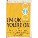 I'M OK YOU'RE OK. A PRACTICAL GUIDE TO TRANSACTIONAL ANALYSIS de THOMAS A. HARRIS