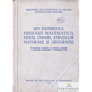 DIN EXPERIENTA PREDARII MATEMATICII, FIZICII, CHIMIEI, STIINTELOR NATURALE SI GEOGRAFIEI