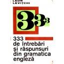 333 DE INTREBARI SI RASPUNSURI DIN GRAMATICA ENGLEZA de LEON LEVITCHI