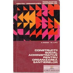 CONSTRUCTII SOCIAL ADMINISTRATIVE PENTRU ORGANIZAREA SANTIERELOR de S. BODEA