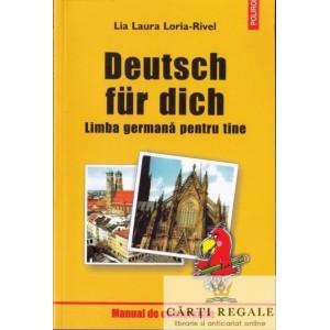 DEUTSCH FUR DICH. LIMBA GERMANA PENTRU TINE de LIA LAURA LORIA-RIVEL
