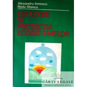 ECOLOGIE SI PROTECTIA ECOSISTEMELOR de A. IONESCU si R. STANCU