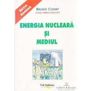 ENERGIA NUCLEARA SI MEDIUL de BRUNO COMBY