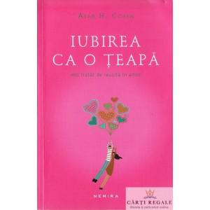 IUBIREA CA O TEAPA. MIC TRATAT DE REUSITA IN AMOR de ALAN H. COHEN