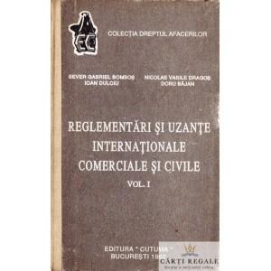 REGLEMENTARI SI UZANTE INTERNATIONALE COMERCIALE SI CIVILE VOLUMUL 1 de SEVER GABRIEL BOMBOS