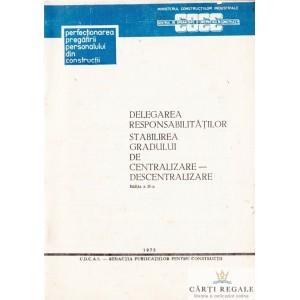 DELEGAREA RESPONSABILITATILOR. STABILIREA GRADULUI DE CENTRALIZARE - DESCENTRALIZARE de C. GEORGESCU