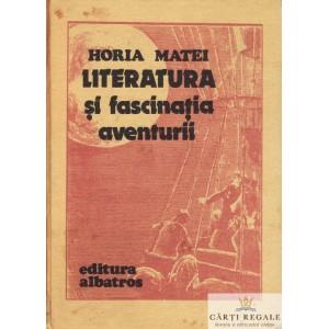 LITERATURA SI FASCINATIA AVENTURII de HORIA MATEI
