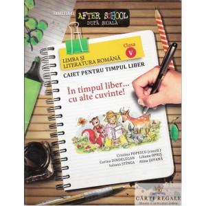 LIMBA SI LITERATURA ROMANA. CAIET PENTRU TIMPUL LIBER CLASA A V A de CRISTINA POPESCU