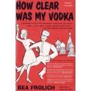 HOW CLEAR WAS MY VODKA de BEA FROLICH