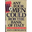 ANY FOUR WOMEN COULD ROB THE BANK OF ITALY de ANN CORNELISEN