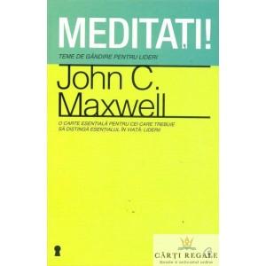MEDITATII. TEME DE GANDIRE PENTRU LIDERI de JOHN C MAXWELL
