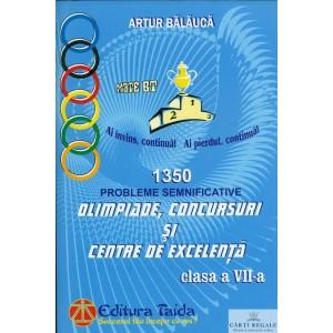 1350 PROBLEME SEMNIFICATIVE. OLIMPIADE, CONCURSURI SI CENTRE DE EXCELENTA CLASA A VII A de ARTUR BALAUCA